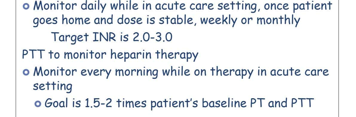  Monitor daily while in acute care setting, once patient goes home and dose is stable,
