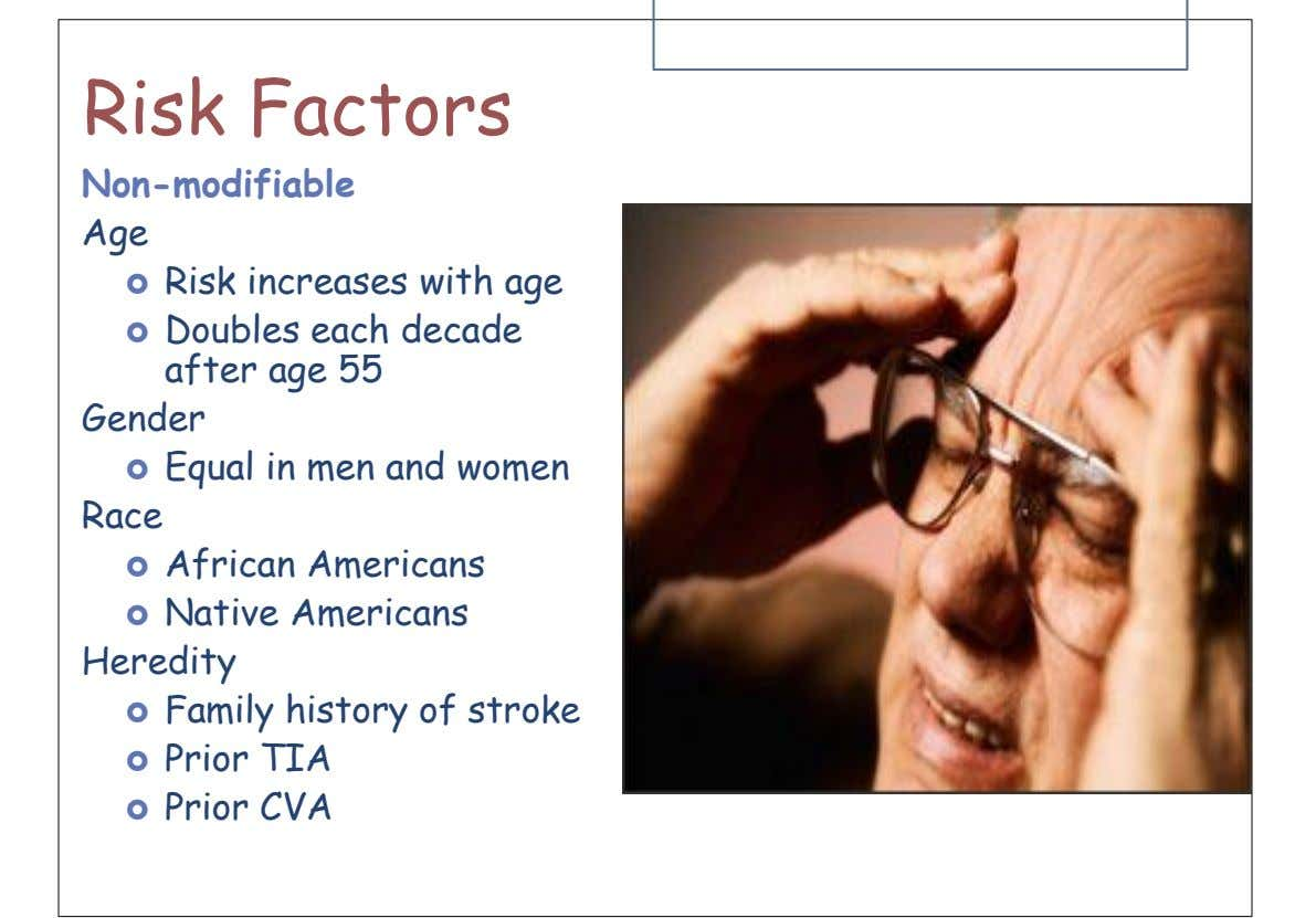 Risk Factors Non-modifiable Age  Risk increases with age  Doubles each decade after age 55