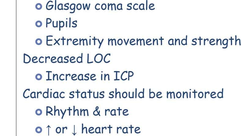  Glasgow coma scale  Pupils  Extremity movement and strength Decreased LOC  Increase in