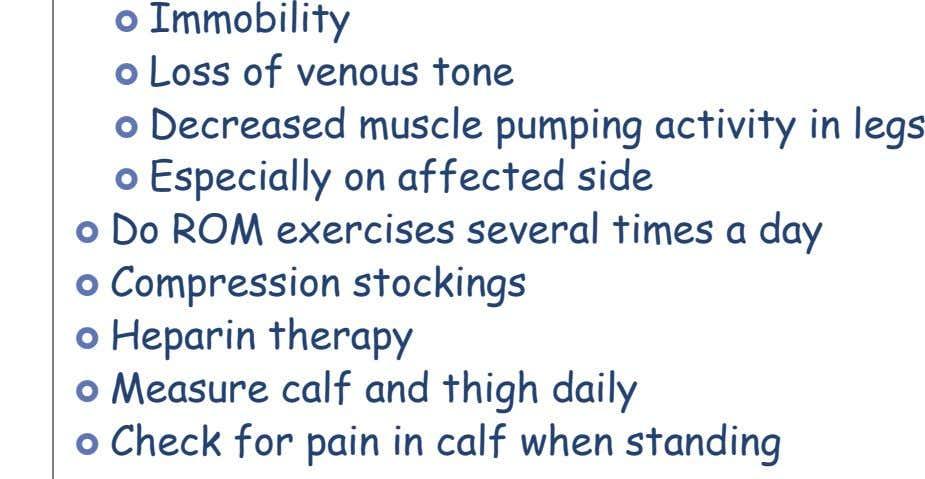  Immobility  Loss of venous tone  Decreased muscle pumping activity in legs  Especially