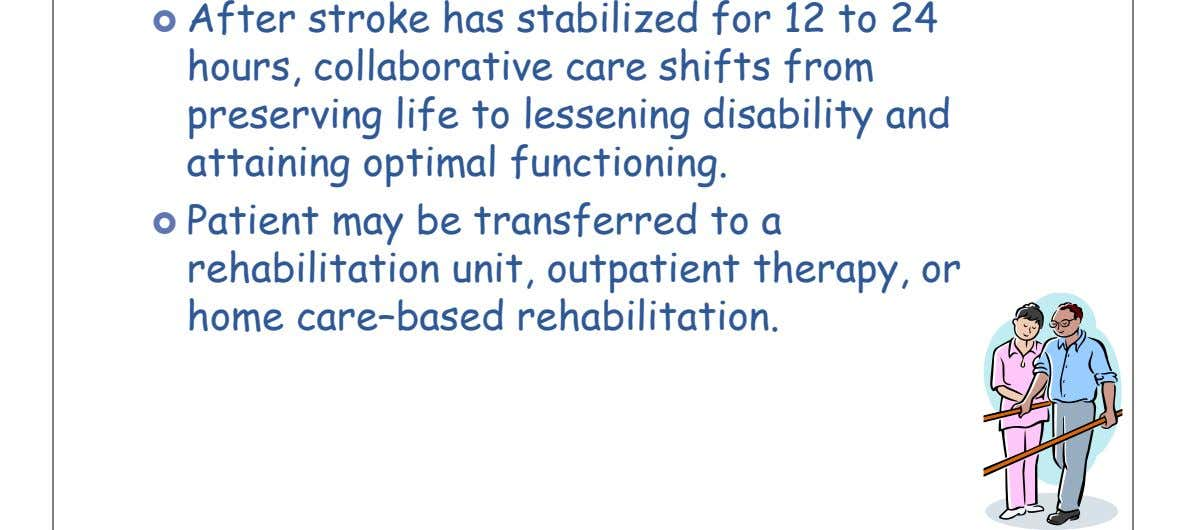  After stroke has stabilized for 12 to 24 hours, collaborative care shifts from preserving life