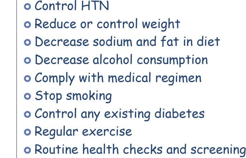  Control HTN  Reduce or control weight  Decrease sodium and fat in diet 