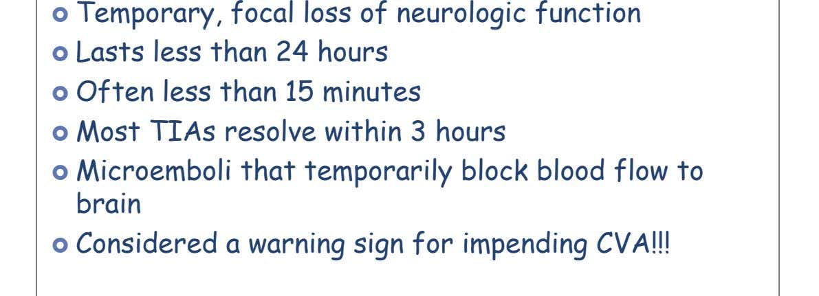  Temporary, focal loss of neurologic function  Lasts less than 24 hours  Often less