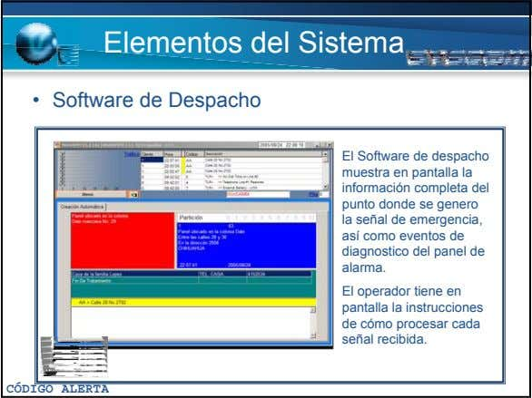 Elementos del Sistema • Software de Despacho El Software de despacho muestra en pantalla la