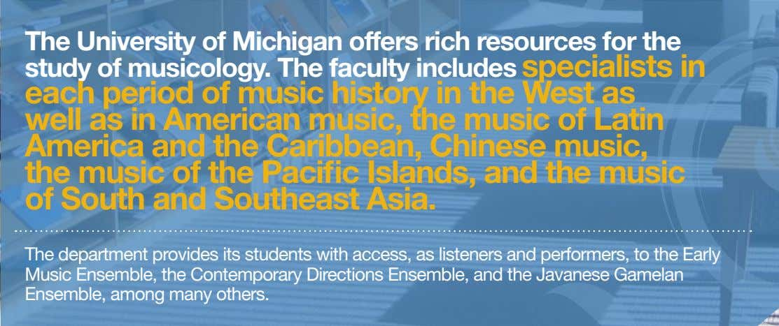 The University of Michigan offers rich resources for the study of musicology. The faculty includes