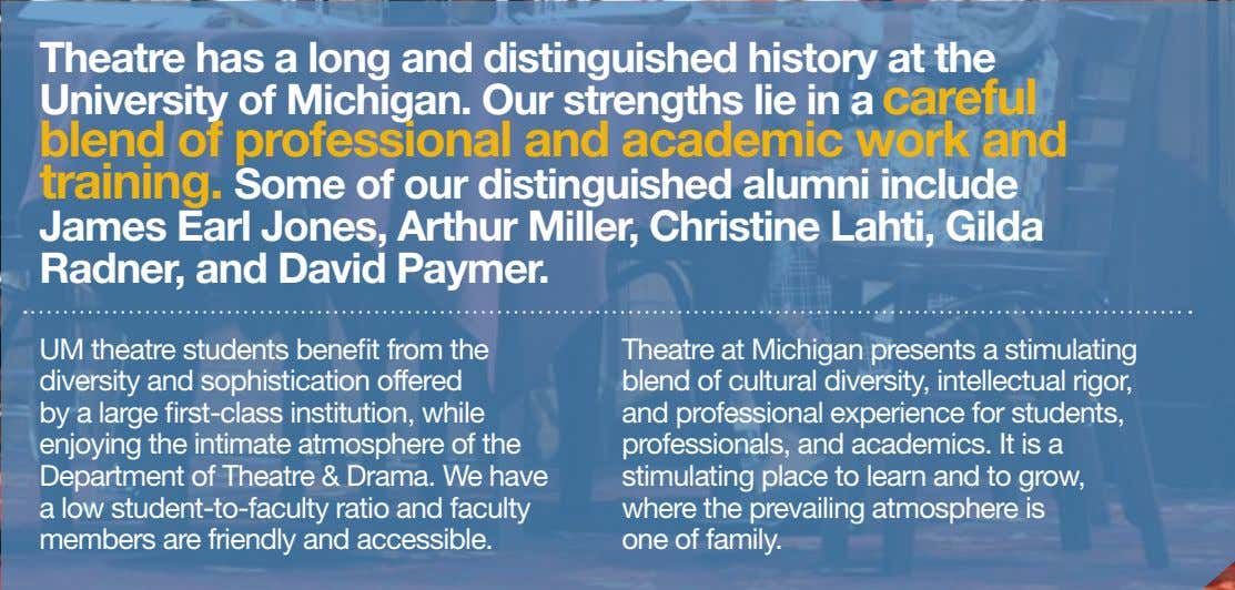Theatre has a long and distinguished history at the University of Michigan. Our strengths lie