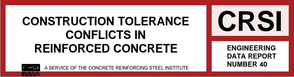 CONSTRUCTION TOLERANCE CONFLICTS IN REINFORCED CONCRETE CRSI ENGINEERING DATA REPORT NUMBER 40 A SERVICE OF THE