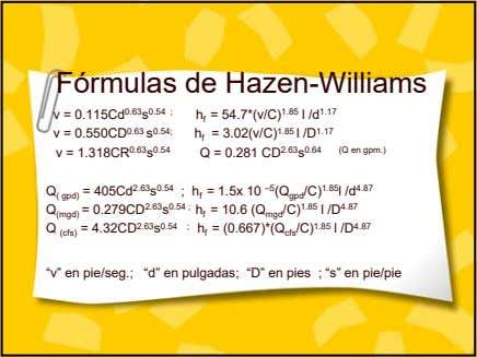 Fórmulas de Hazen-Williams v = 0.115Cd 0.63 s 0.54 ; h f = 54.7*(v/C) 1.85