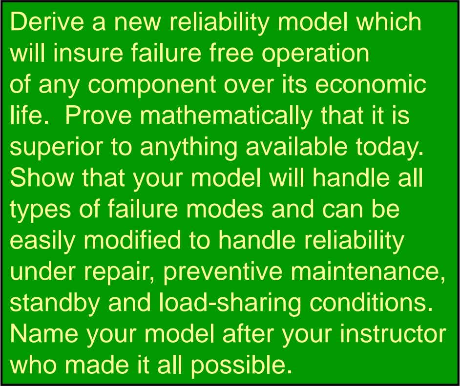 Derive a new reliability model which will insure failure free operation of any component over