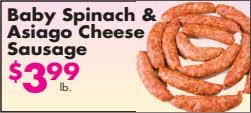 Baby Spinach & Asiago Cheese Sausage $ 3 99 lb.