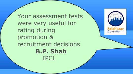 Your assessment tests were very useful for rating during promotion & recruitment decisions B.P. Shah