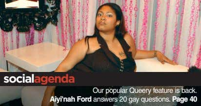 socialagenda Our popular Queery feature is back. Aiyi'nah Ford answers 20 gay questions. Page 40