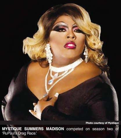 Photo courtesy of Mystique MYSTIQUE SUMMERS MADISON competed on season two of 'RuPaul's Drag Race.'