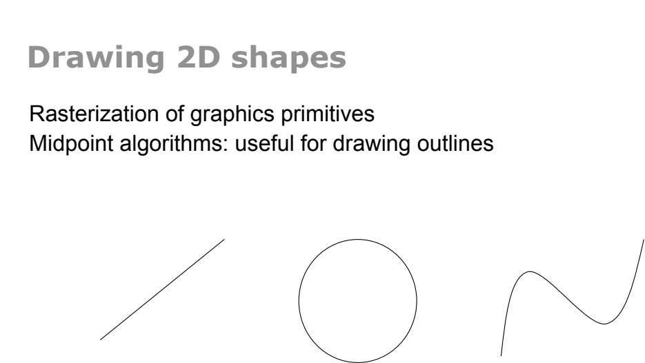 Drawing 2D shapes Rasterization of graphics primitives Midpoint algorithms: useful for drawing outlines