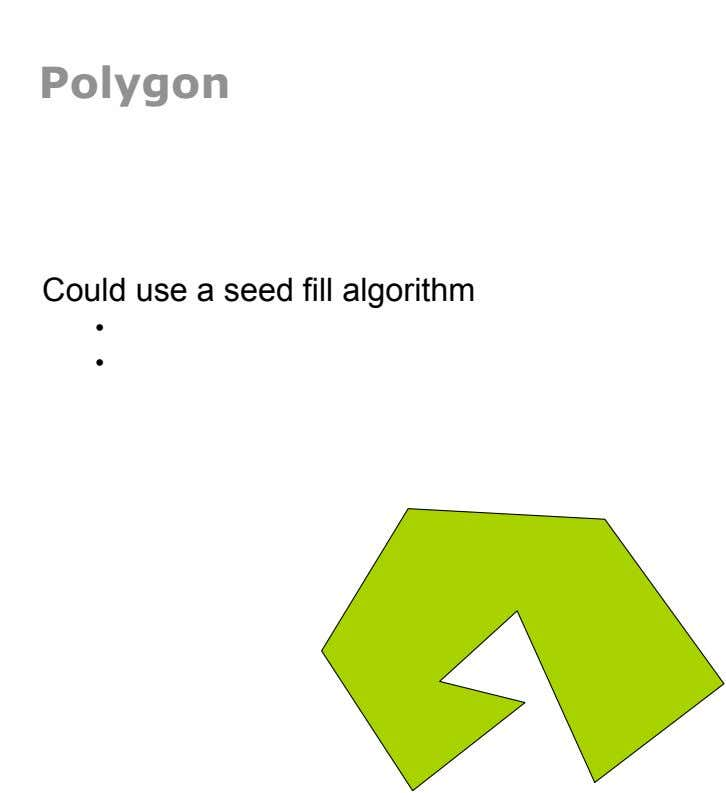 Polygon Could use a seed fill algorithm •  •