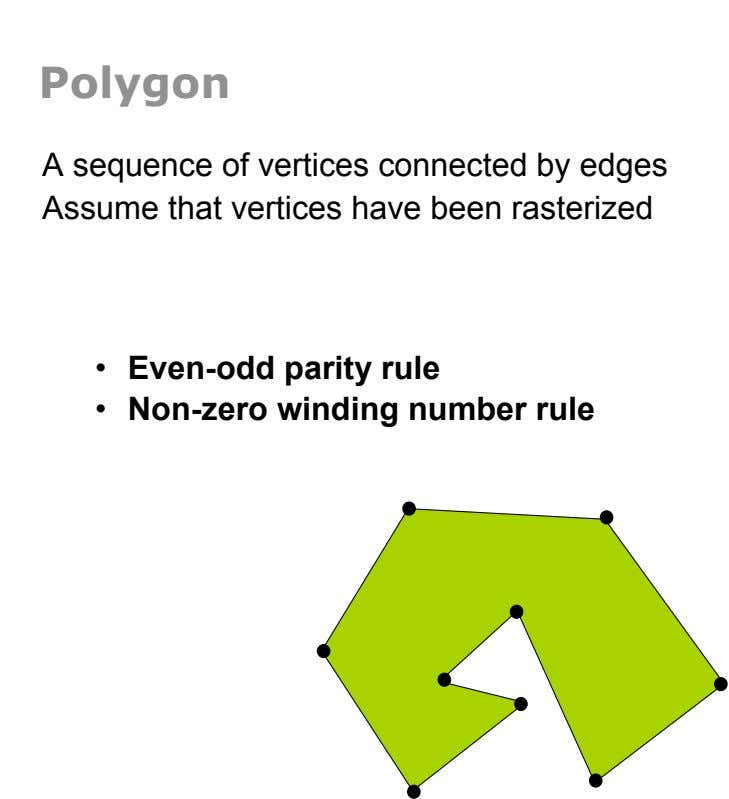 Polygon A sequence of vertices connected by edges Assume that vertices have been rasterized •  Even-odd