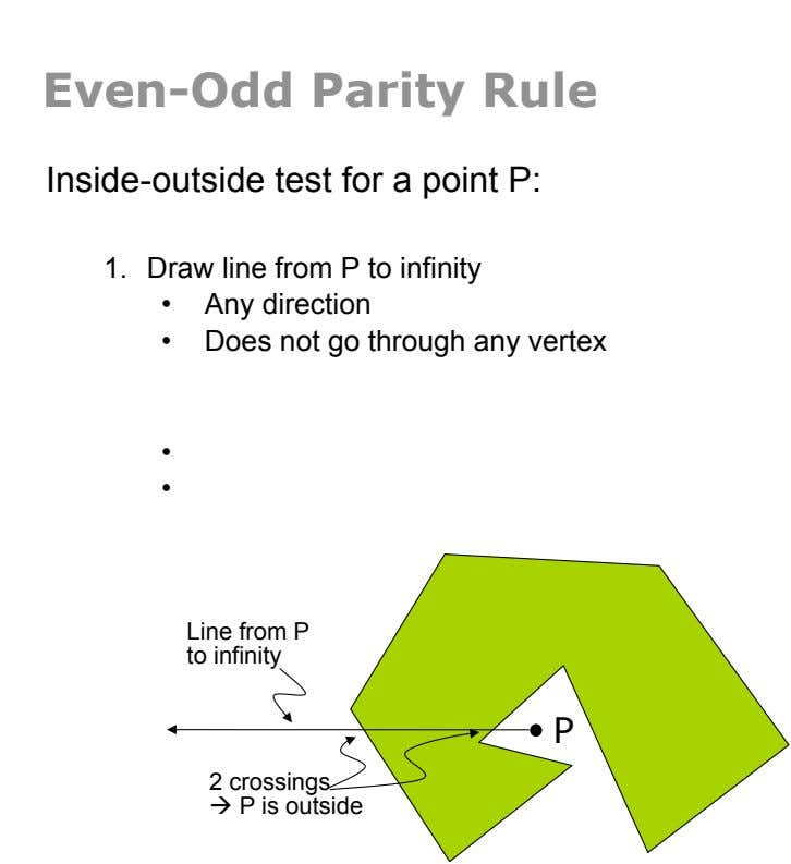 Even-Odd Parity Rule Inside-outside test for a point P: 1.  Draw line from P to infinity