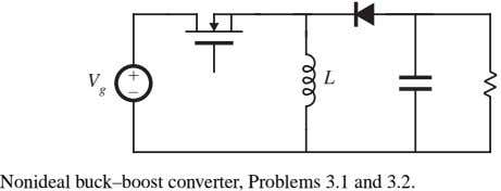 + L V g – Nonideal buck–boost converter, Problems 3.1 and 3.2.