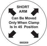 SHORT ARM Can Be Moved Only When Clamp Is In 45 Position 660269