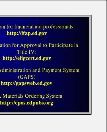 financial aid professionals: http://ifap.ed.gov to Participate in Title IV: http://eligcert.ed.gov and Payment