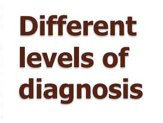 Different levels of diagnosis