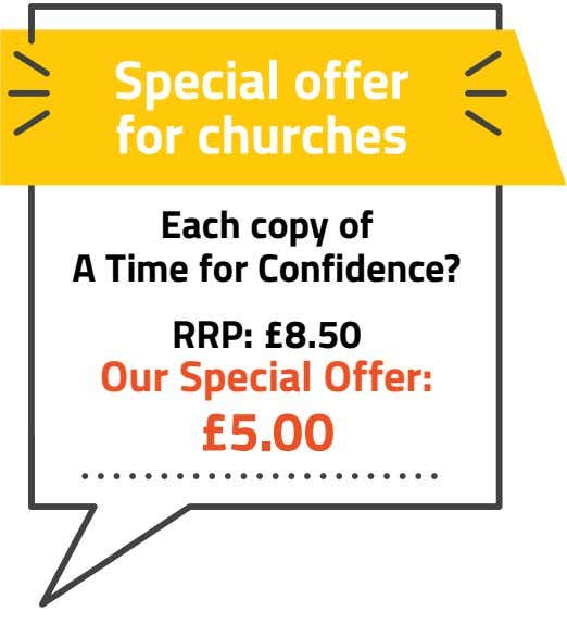 Special offer for churches Each copy of A Time for Confidence? RRP: £8.50 Our Special