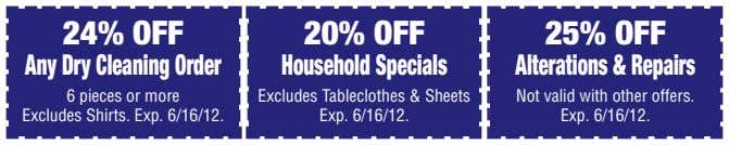 24% OFF 20% OFF 25% OFF Any Dry Cleaning Order Household Specials Alterations & Repairs