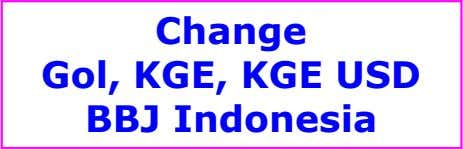 Change Gol, KGE, KGE USD BBJ Indonesia