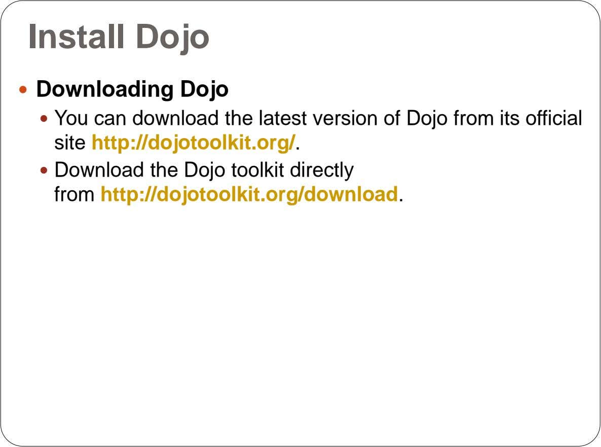 Install Dojo  Downloading Dojo  You can download the latest version of Dojo from its