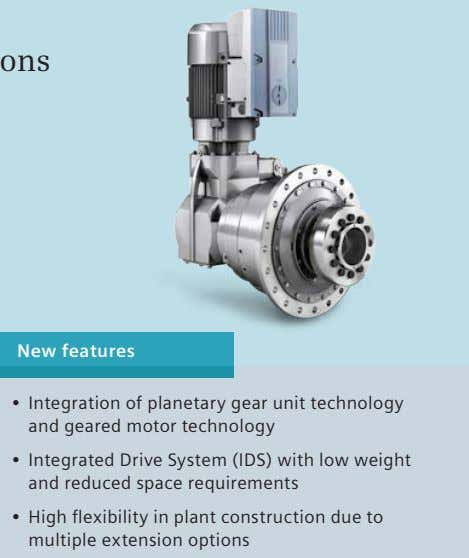 New features • Integration of planetary gear unit technology and geared motor technology • Integrated