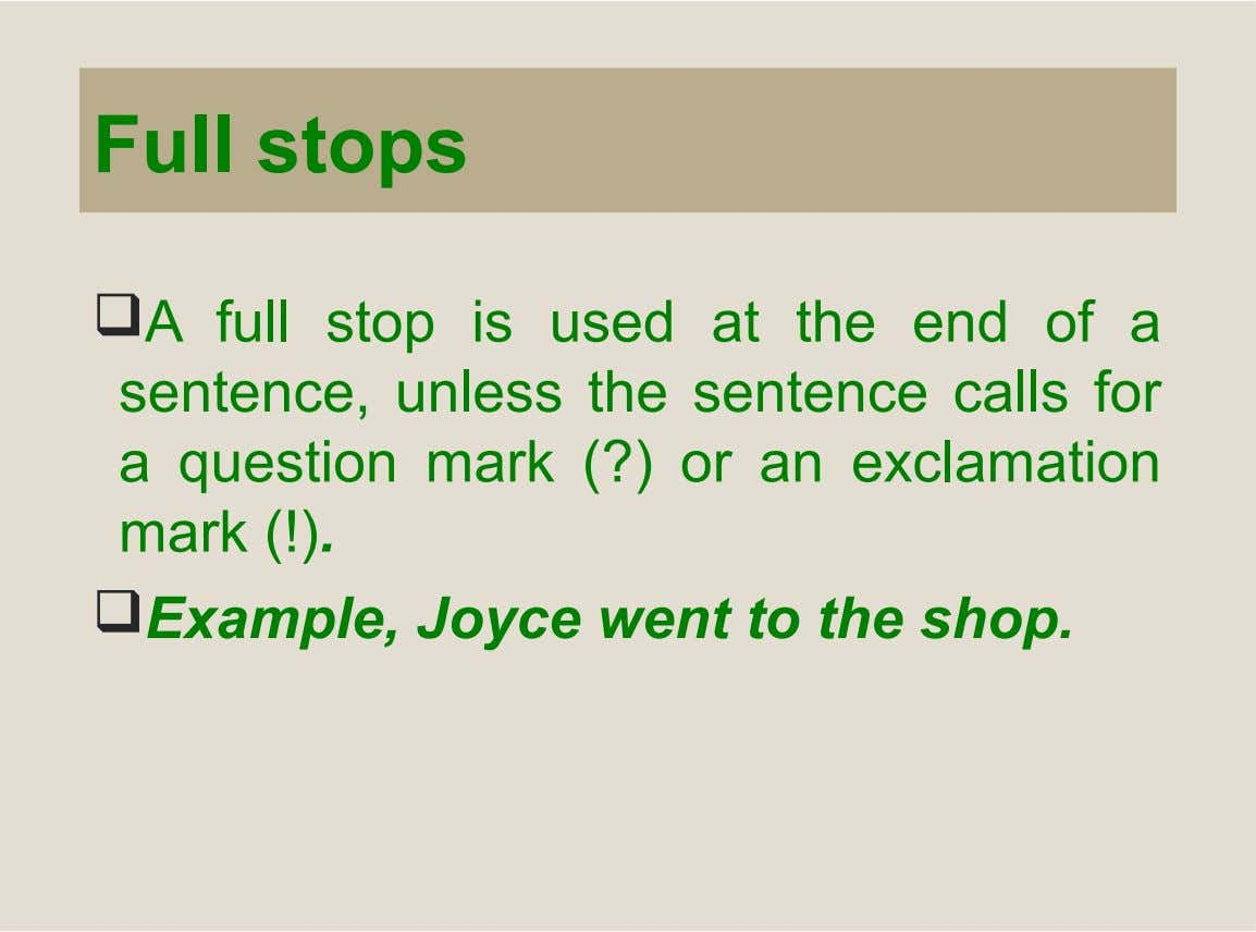 Full stops A full stop is used at the end of a sentence, unless the sentence