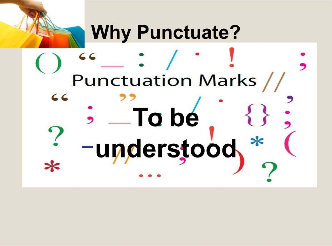 Why Punctuate? To be understood