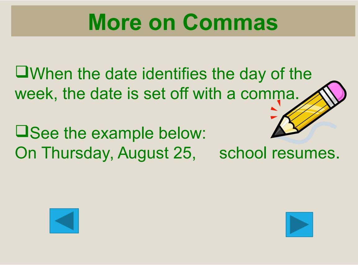 More on Commas When the date identifies the day of the week, the date is set