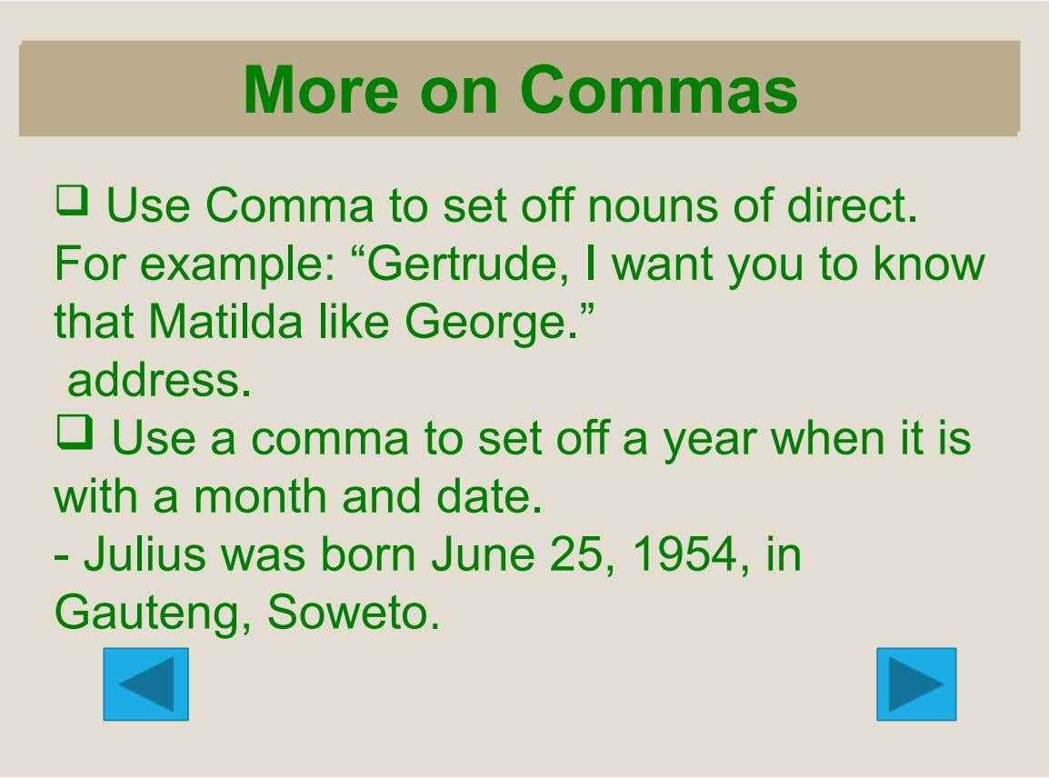 "More on Commas  Use Comma to set off nouns of direct. For example: ""Gertrude, I"