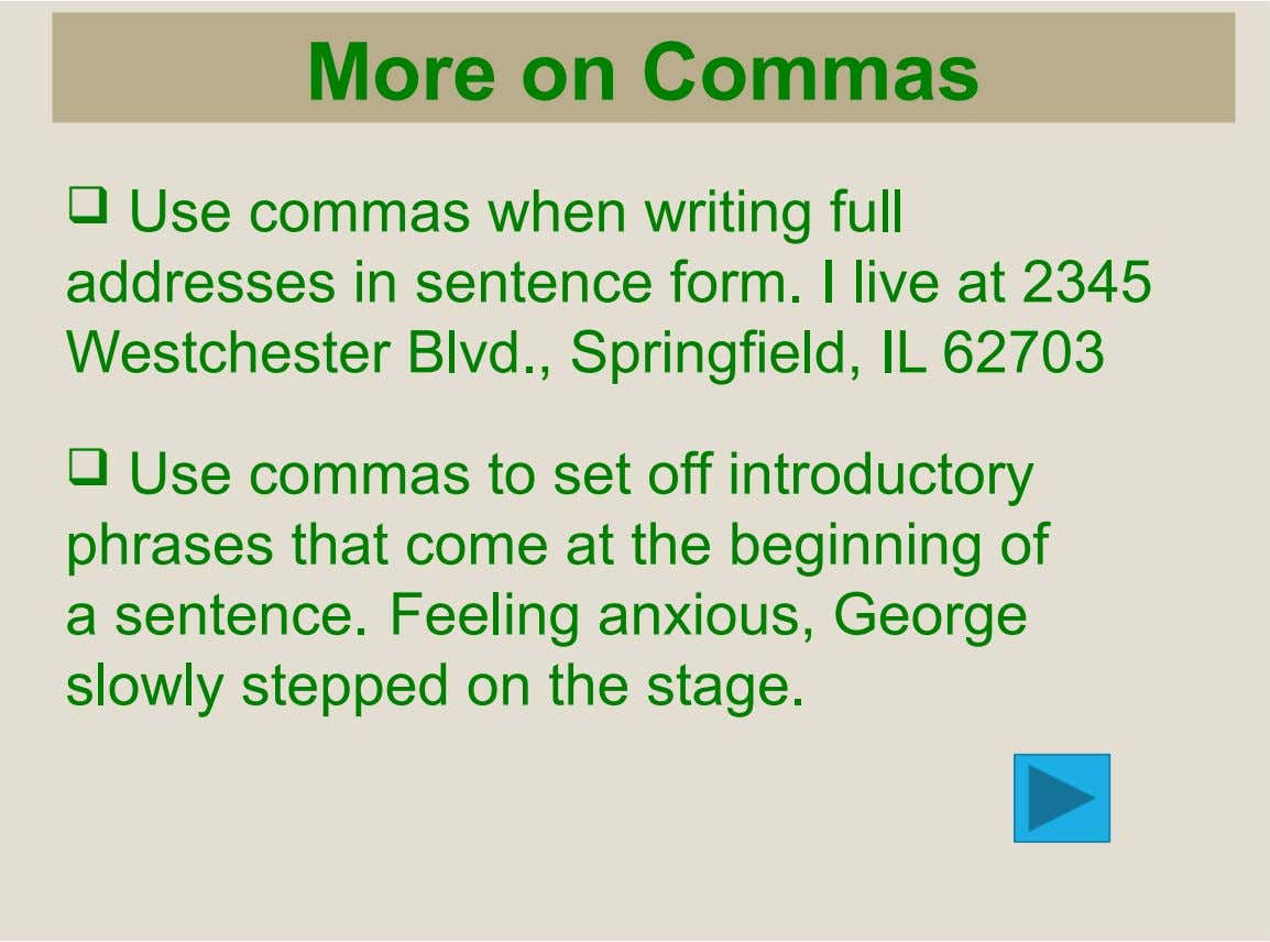 More on Commas  Use commas when writing full addresses in sentence form. I live at
