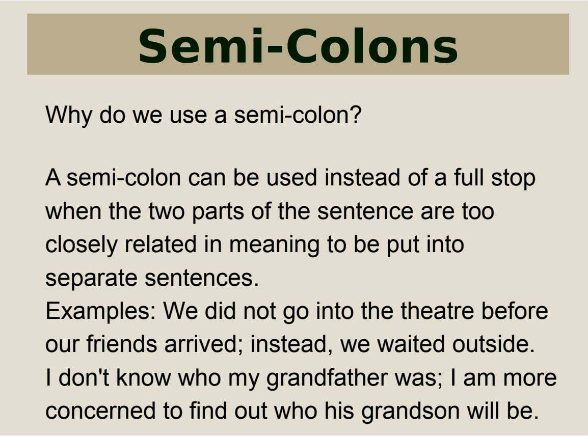 Semi-Colons Why do we use a semi-colon? A semi-colon can be used instead of a full