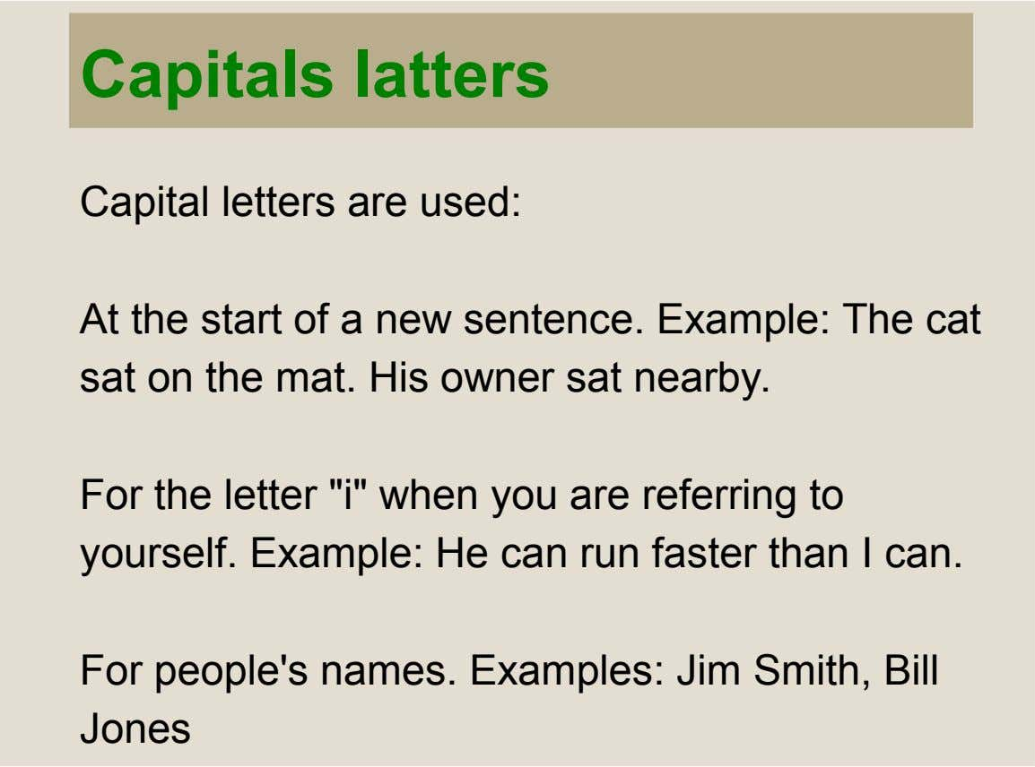 Capitals latters Capital letters are used: At the start of a new sentence. Example: The cat