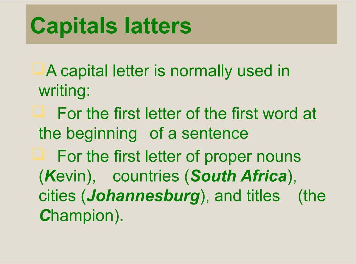 Capitals latters A capital letter is normally used in writing:  For the first letter of