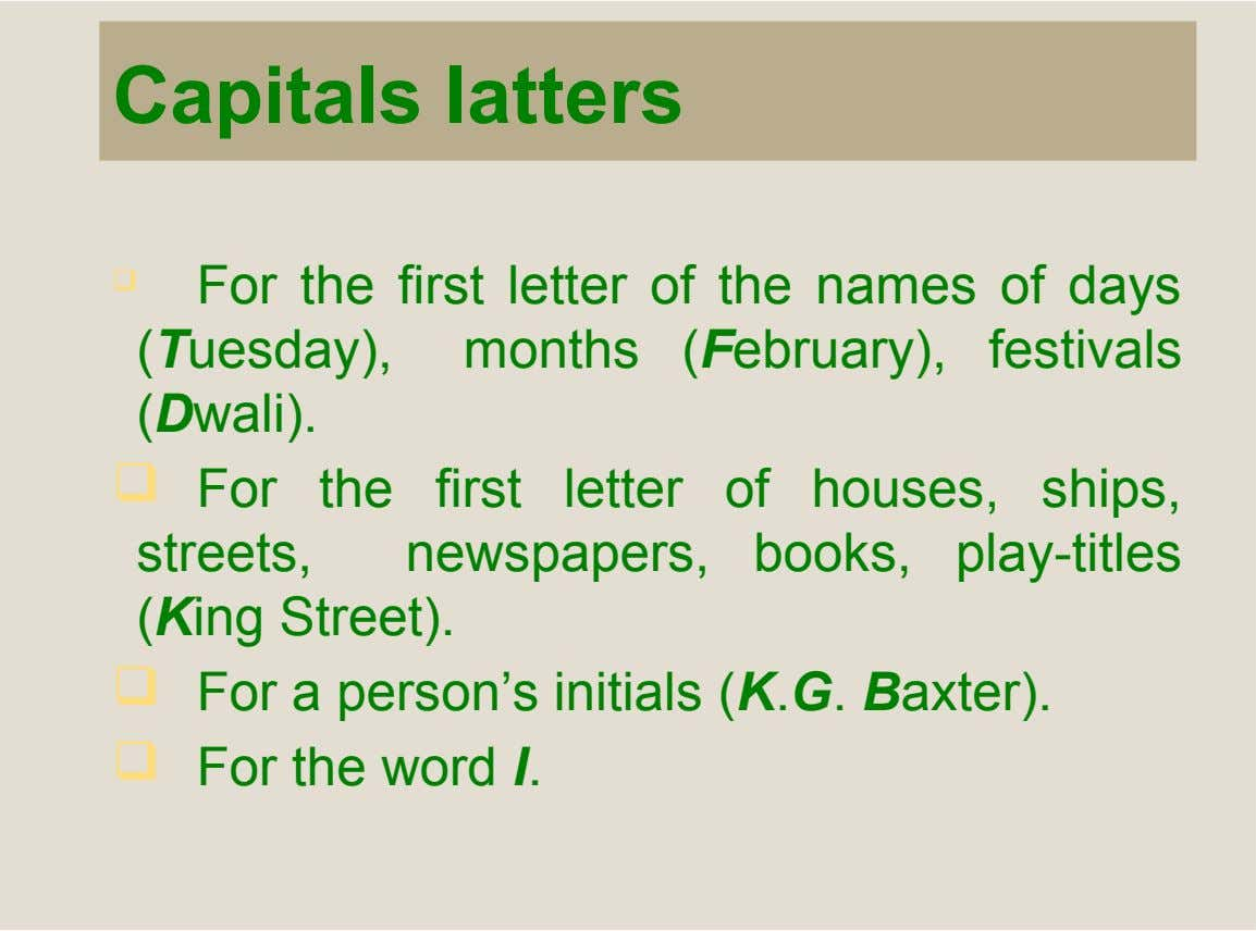 Capitals latters  For the first letter of the names of days (Tuesday), months (February), festivals