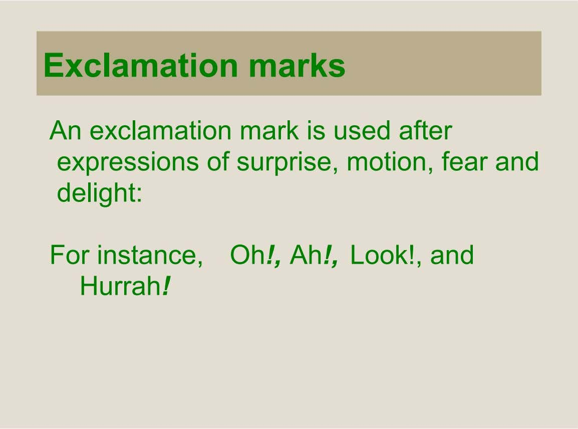 Exclamation marks An exclamation mark is used after expressions of surprise, motion, fear and delight: For