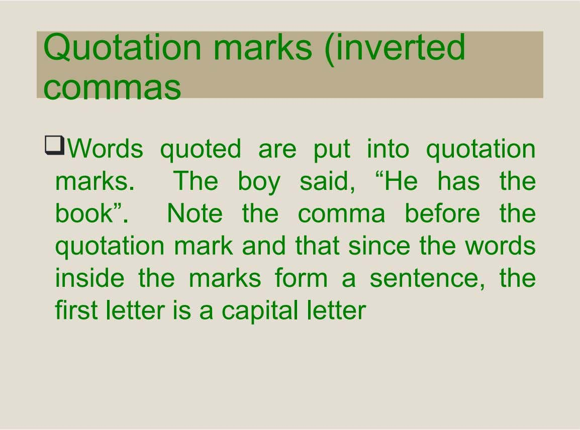 "Quotation marks (inverted commas Words quoted are put into quotation marks. The boy said, ""He has"
