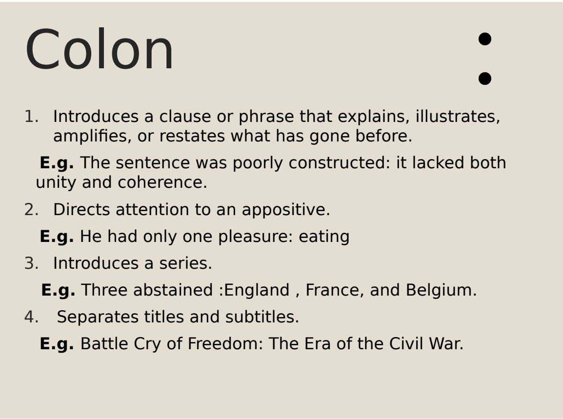 Colon 1. Introduces a clause or phrase that explains, illustrates, amplifies, or restates what has gone