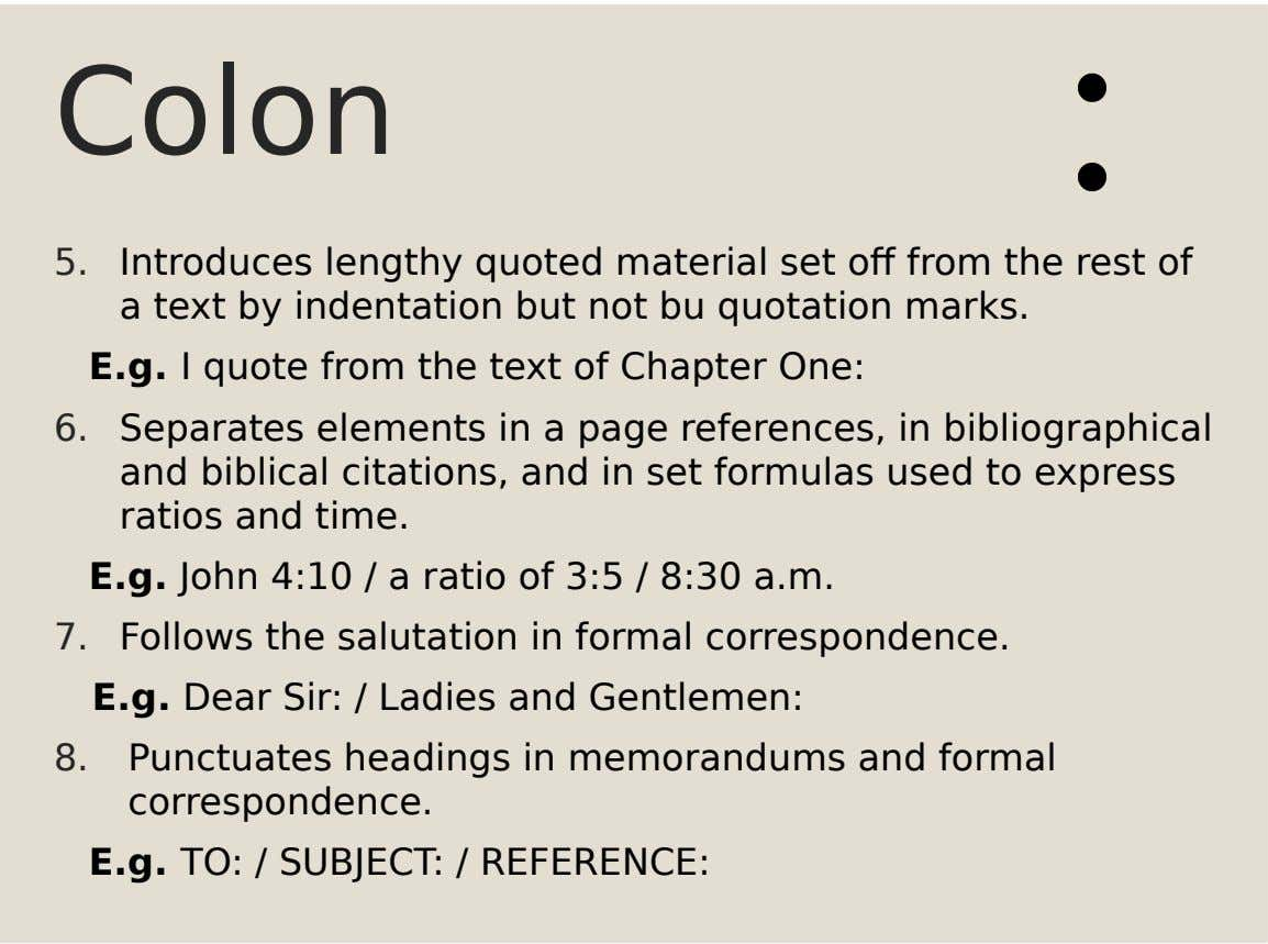 Colon 5. Introduces lengthy quoted material set off from the rest of a text by indentation