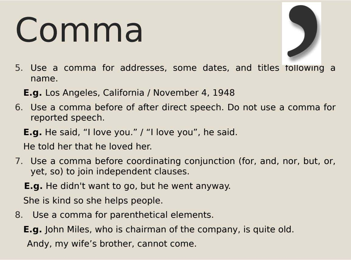 Comma 5. Use a comma for addresses, some dates, and titles following a name. E.g. Los