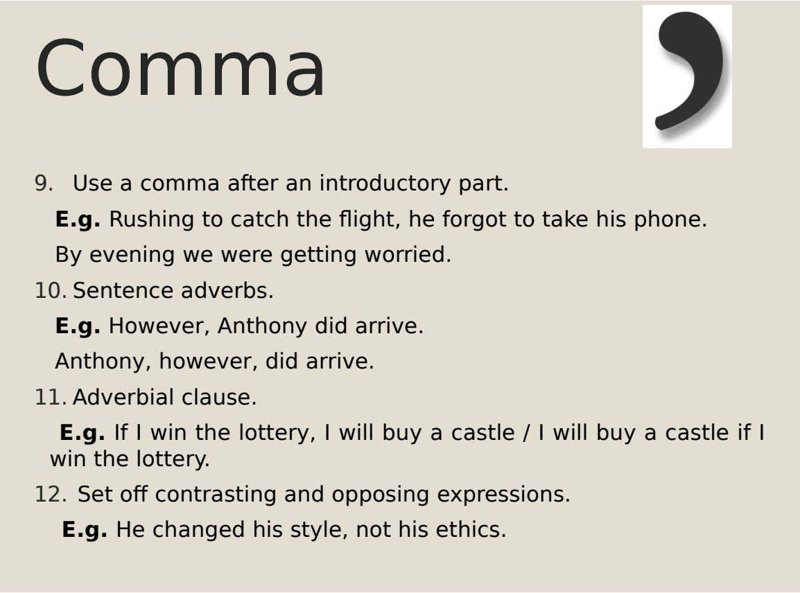 Comma 9. Use a comma after an introductory part. E.g. Rushing to catch the flight, he