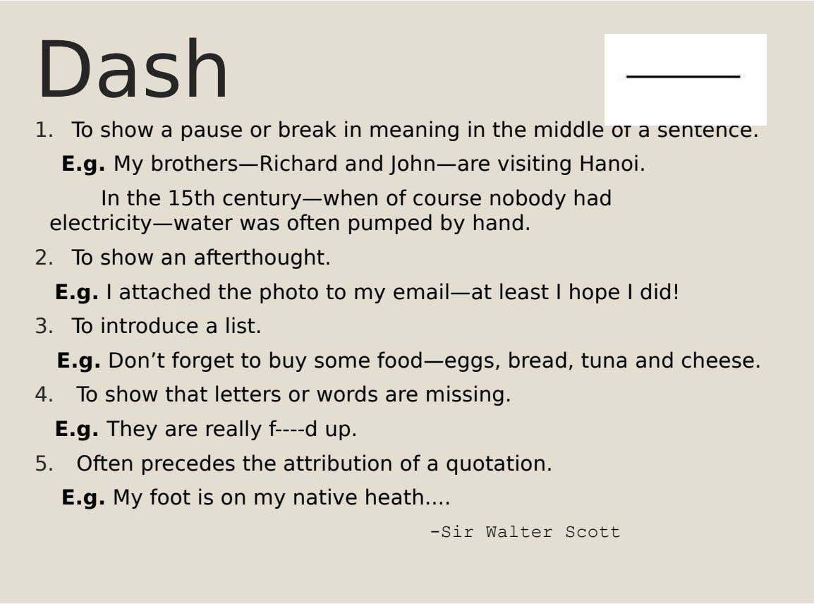 Dash 1. To show a pause or break in meaning in the middle of a sentence.