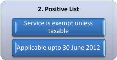 2. Positive List Service is exempt unless taxable Applicable upto 30 June 2012