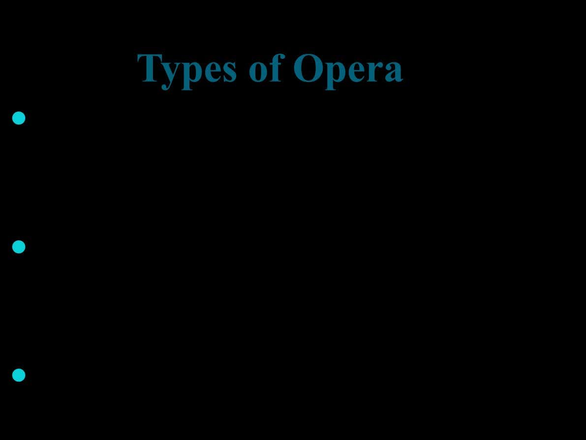 Types of Opera  Comic Opera - also known as light opera. An example of this