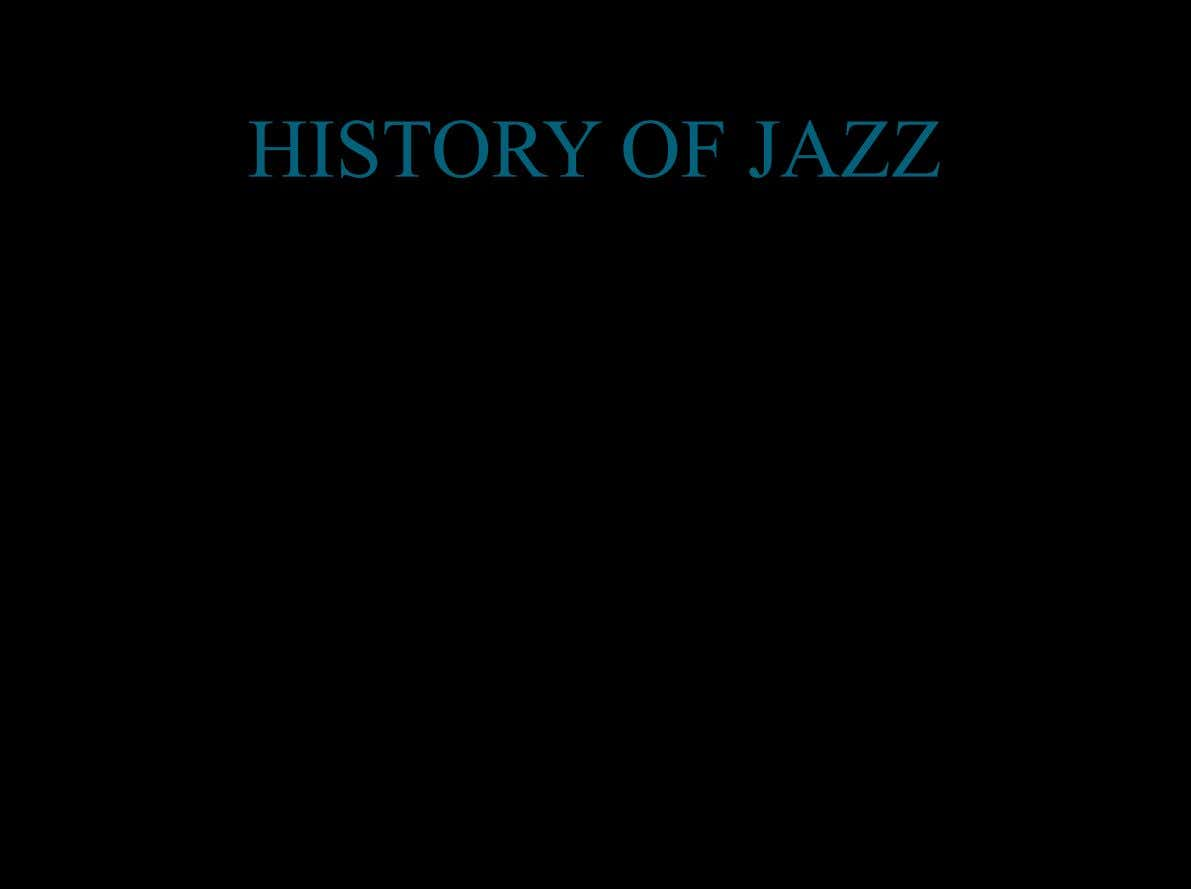 HISTORY OF JAZZ v Jazz is a type of African-American music that originated in the late