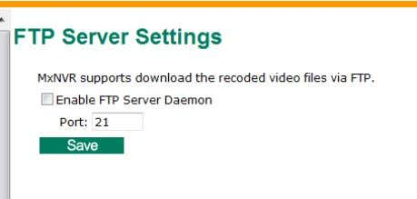 server for remote clients to download the recorded videos. Setting Description Default Enable FTP Server Daemon